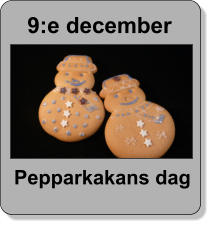 9:e december  Pepparkakans dag